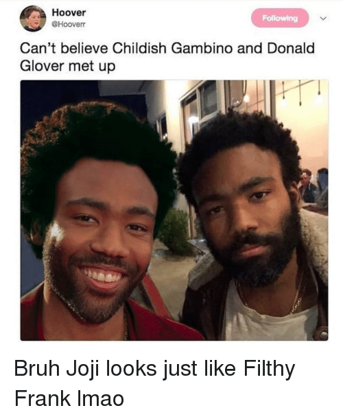 Glover: Hoover  @Hooverr  Following  Can't believe Childish Gambino and Donald  Glover met up Bruh Joji looks just like Filthy Frank lmao