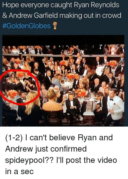 Andrew Garfield: Hope everyone caught Ryan Reynolds  & Andrew Garfield making out in crowd  #Golden Globes  f (1-2) I can't believe Ryan and Andrew just confirmed spideypool?? I'll post the video in a sec