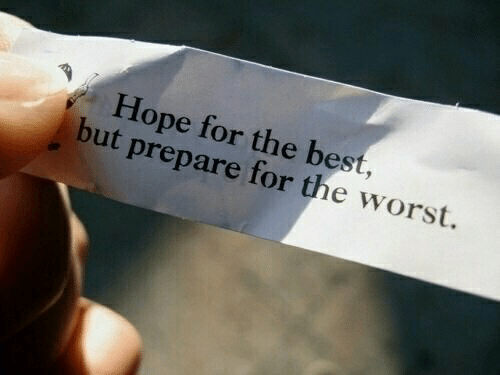Best But: Hope for the best,  but prepare for the worst.