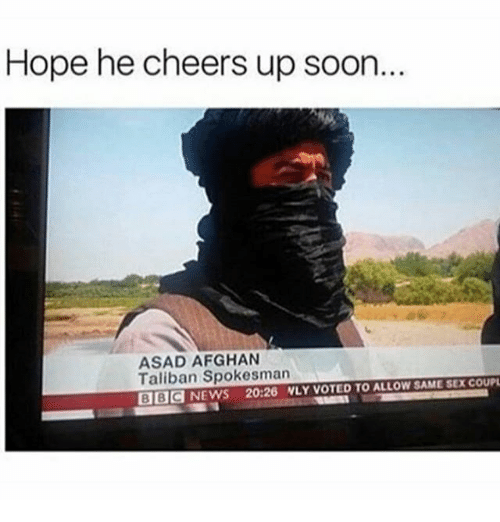 Talibanned: Hope he cheers up soon.  ASAD AFGHAN  Taliban Spokesman  SAME SEXCOUPL  BBOd NEWS 20:26 NLY VOTED TO ALLOW