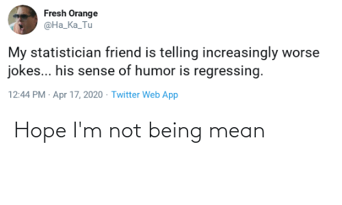 Not Being: Hope I'm not being mean