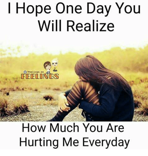 Memes, Hope, and 🤖: Hope One Day You  Will Realize  O/Feelings  FEELINGS  How Much You Are  Hurting Me Everyday