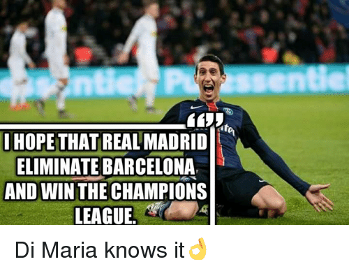 Barcelona, Memes, and Real Madrid: HOPE THAT REAL MADRID t  ELIMINATE BARCELONA  AND WIN THE CHAMPIONS  LEAGUE  sente Di Maria knows it👌
