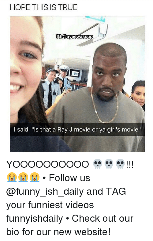 """Memes, Ray J, and 🤖: HOPE THIS IS TRUE  IGE@ayeewassup  I said """"Is that a Ray J movie or ya girl's movie"""" YOOOOOOOOOO 💀💀💀!!! 😭😭😭 • Follow us @funny_ish_daily and TAG your funniest videos funnyishdaily • Check out our bio for our new website!"""