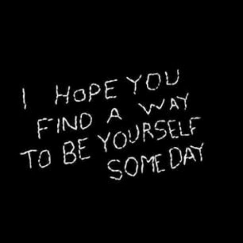 be yourself: HopE YOU  FIND A AY  To BE YOURSELF  SOME DAY