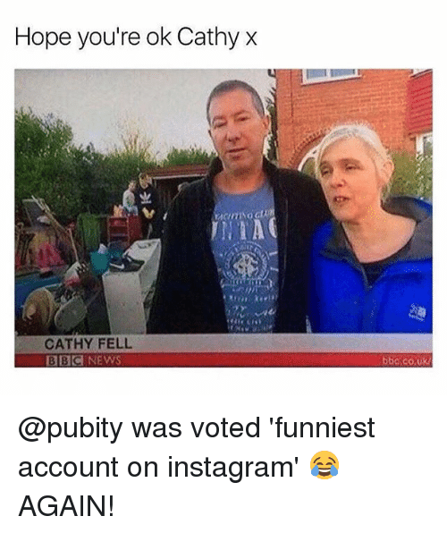 Instagram, Memes, and News: Hope you're ok Cathy x  INTAG  CATHY FELL  BBC NEWS  bba.co,uk @pubity was voted 'funniest account on instagram' 😂 AGAIN!