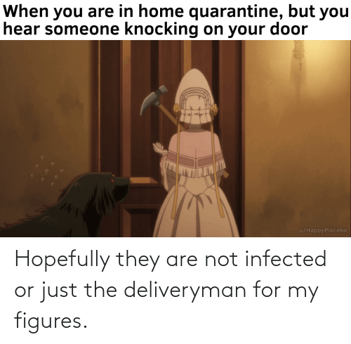 figures: Hopefully they are not infected or just the deliveryman for my figures.
