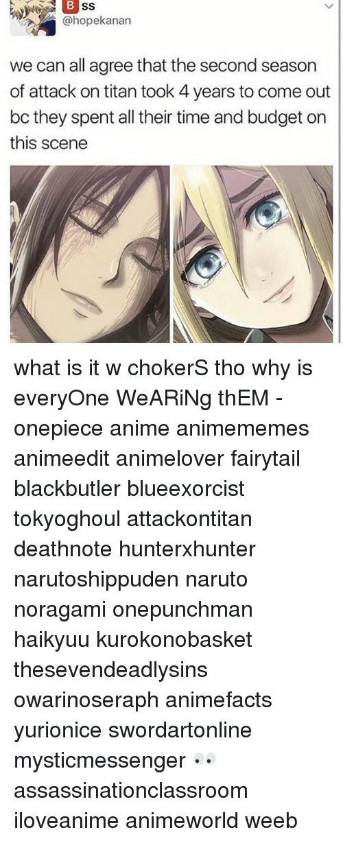 chokers: hopekanan  we can all agree that the second season  of attack on titan took 4 years to come out  bc they spent all their time and budget on  this scene what is it w chokerS tho why is everyOne WeARiNg thEM - onepiece anime animememes animeedit animelover fairytail blackbutler blueexorcist tokyoghoul attackontitan deathnote hunterxhunter narutoshippuden naruto noragami onepunchman haikyuu kurokonobasket thesevendeadlysins owarinoseraph animefacts yurionice swordartonline mysticmessenger 👀 assassinationclassroom iloveanime animeworld weeb