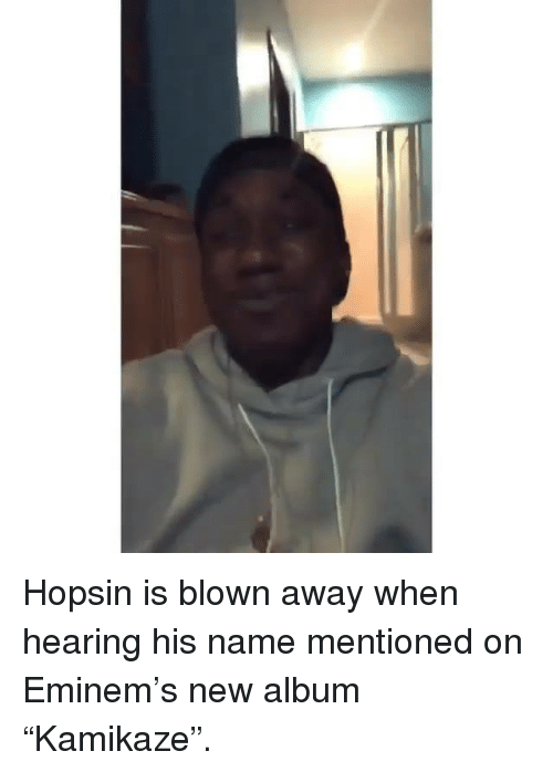 "Eminem, Hopsin, and New Album: Hopsin is blown away when hearing his name mentioned on Eminem's new album ""Kamikaze""."