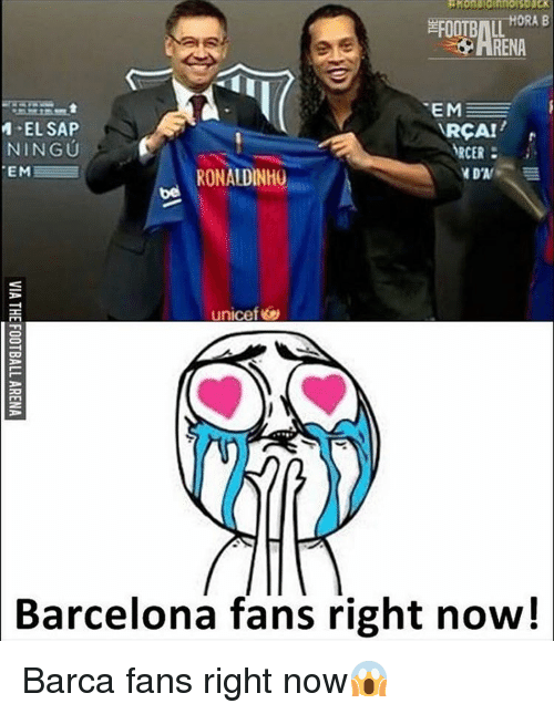 Memes, Ronaldinho, and 🤖: HORA B  EM  M EL SAP  RCA!  NINGU  ARCER  EM  YDA  RONALDINHO  unicef  Barcelona fans right now! Barca fans right now😱