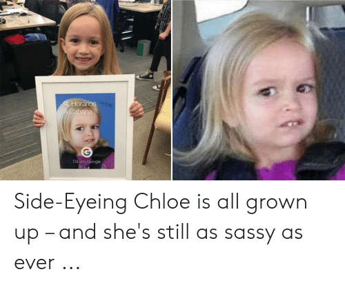Side Eying Chloe: Horar lo  ios  na  Dá um Google Side-Eyeing Chloe is all grown up – and she's still as sassy as ever ...