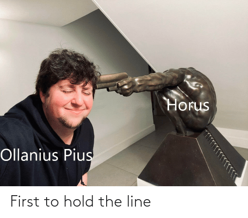 hold the line: Horus  Ollanius Pius First to hold the line