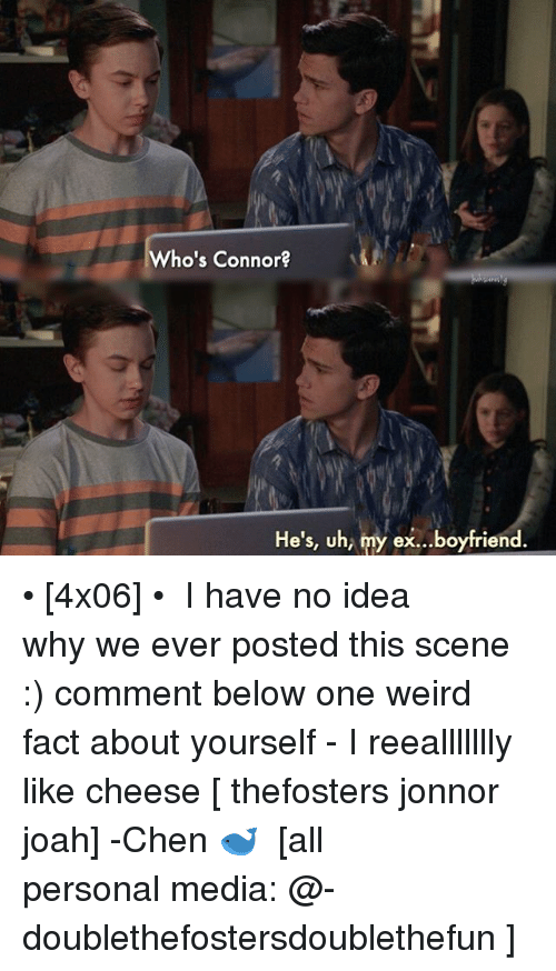 Jonnor: ho's Connor?  He's, uh, my ex...boyfriend. • [4x06] • ⠀⠀⠀⠀⠀⠀⠀⠀⠀ I have no idea why we ever posted this scene :) comment below one weird fact about yourself - I reeallllllly like cheese [ thefosters jonnor joah] -Chen 🐋 ⠀⠀⠀⠀⠀⠀⠀⠀⠀ [all personal media: @-doublethefostersdoublethefun ]