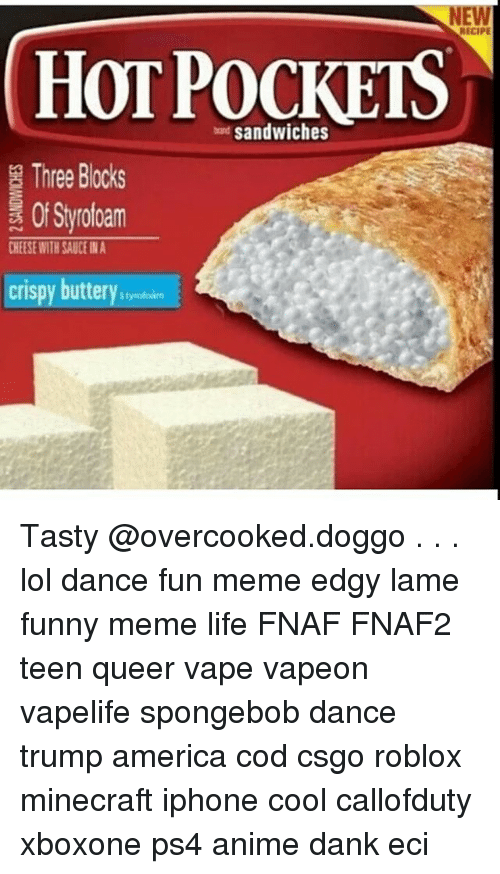 Spongebob Dance: HOT bad sandwiches  Three Bocks  Styrofoam  CHEESE WITH SAUCE A  crispy butterystymbun  RECIPE Tasty @overcooked.doggo . . . lol dance fun meme edgy lame funny meme life FNAF FNAF2 teen queer vape vapeon vapelife spongebob dance trump america cod csgo roblox minecraft iphone cool callofduty xboxone ps4 anime dank eci