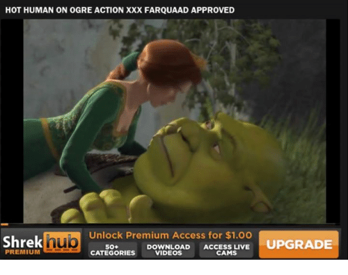 Memes, Shrek, and Videos: HOT HUMAN ON OGRE ACTION XXX FARQUAAD APPROVED  Unlock Premium Access for $1.00  hub  Shrek  50+ DOWNLOAD  ACCESS LIVE  UPGRADE  PREMIUM  CATEGORIES  VIDEOS  CAMS