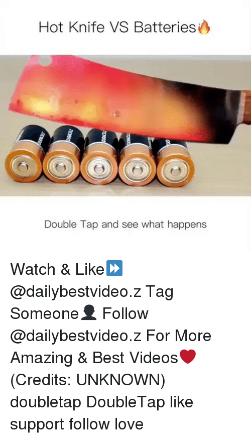 Memes, 🤖, and Unknown: Hot Knife VS Batteries  Double Tap and see what happens Watch & Like⏩ @dailybestvideo.z Tag Someone👤 Follow @dailybestvideo.z For More Amazing & Best Videos❤ (Credits: UNKNOWN) doubletap DoubleTap like support follow love