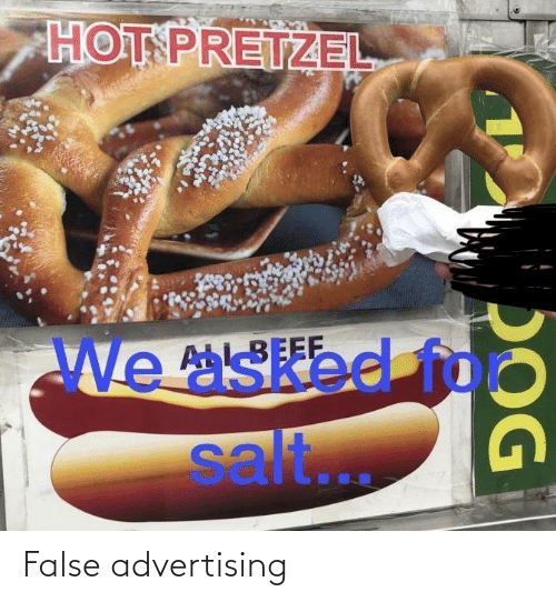 False Advertising: HOT PRETZEL  We Sbd fo  BEEF  ASEEE  salt...  DOG False advertising