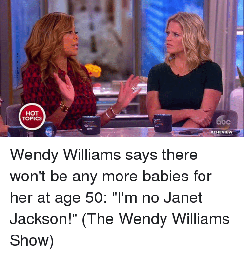 """Wendy Williams: HOT  TOPICS  #THE VIEW Wendy Williams says there won't be any more babies for her at age 50: """"I'm no Janet Jackson!"""" (The Wendy Williams Show)"""