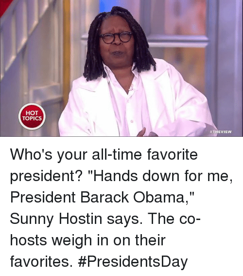 """Memes, Obama, and Barack Obama: HOT  TOPICS  THE VIEW Who's your all-time favorite president? """"Hands down for me, President Barack Obama,"""" Sunny Hostin says. The co-hosts weigh in on their favorites. #PresidentsDay"""