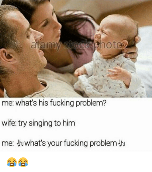 Fucking, Memes, and Singing: hote  me: what's his fucking problem?  wife: try singing to him  me: bwhat's your fucking problemJu 😂😂