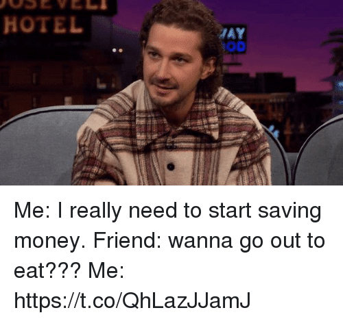 Funny, Money, and Hotel: HOTEL  OD Me: I really need to start saving money. Friend: wanna go out to eat??? Me: https://t.co/QhLazJJamJ
