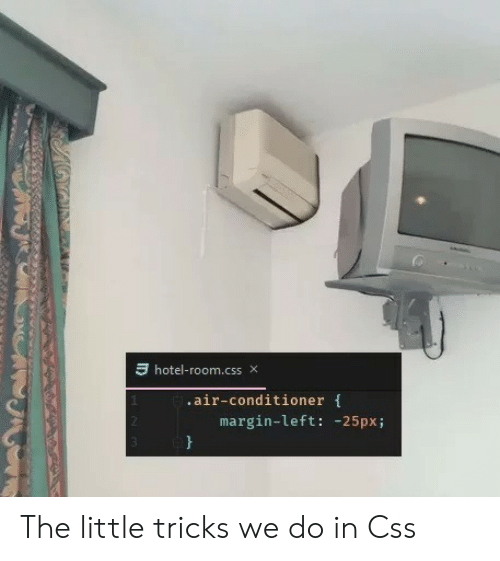 hotel room: -hotel-room.css  ×  .air-conditioner f  margin-left: -25pxi The little tricks we do in Css