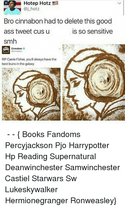 Carrie Fisher, Memes, and Smh: Hotep Hotz  Bro cinnabon had to delete this good  is so sensitive  ass tweet Cusu  smh  Cinnabon  Cinnabon  RIP Carrie Fisher, you'll always have the  best buns in the galaxy. ● - - { Books Fandoms Percyjackson Pjo Harrypotter Hp Reading Supernatural Deanwinchester Samwinchester Castiel Starwars Sw Lukeskywalker Hermionegranger Ronweasley}
