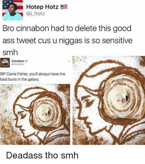 Carrie Fisher, Funny, and Memes: Hotep Hotz Ea  aj hotz  Bro cinnabon had to delete this good  ass tweet cus u niggas is so sensitive  smh  Cinnabon  RIP Carrie Fisher, you'll always have the  best buns in the galaxy. Deadass tho smh