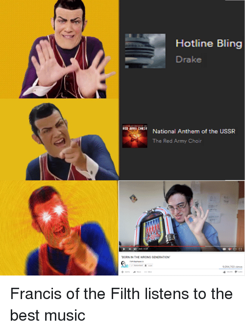 """Bling, Drake, and Hotline Bling: Hotline Bling  Drake  RCO IN) CHOIR  CO APN9 CHOIR  National Anthem of the USSR  The Red Army Choir  万  I 4:41 /6:45  田な []  BORN IN THE WRONG GENERATION  TVF thyFrenk  9,094,703 views  Add toMa  """" 288,959  3,830"""