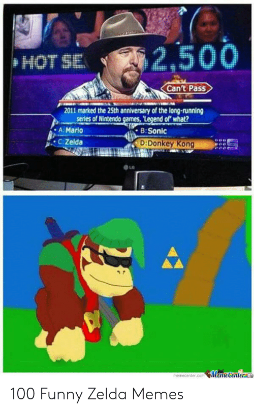 Funny Zelda: HOTSE  Can't Pass  2011 marked the 25th anniversary of the long-running  series of Nintendo games, Legend of what?  . A: Mari  . CZeida  B:Sonic  D:Donkey Kong  淄广, '-  LO  memecenter.com Meme CenterG 100 Funny Zelda Memes