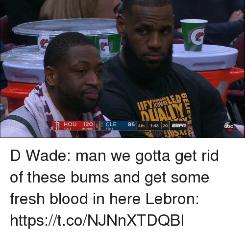d wade: HOU 120CLE 86 4th  1:48 20 ESr  TO: D Wade: man we gotta get rid of these bums and get some fresh blood in here   Lebron: https://t.co/NJNnXTDQBI