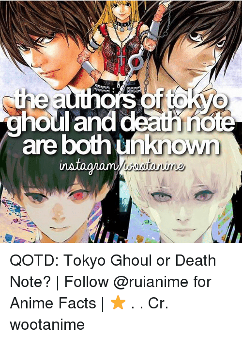 ghouls: houland deathncte  are both unknown QOTD: Tokyo Ghoul or Death Note? | Follow @ruianime for Anime Facts | ⭐ . . Cr. wootanime