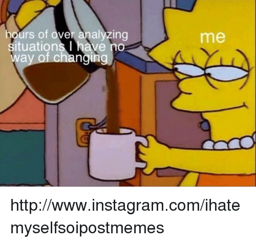 Instagram, Http, and Com: hours of over analyzing  situations I have no  me  hanging http://www.instagram.com/ihatemyselfsoipostmemes