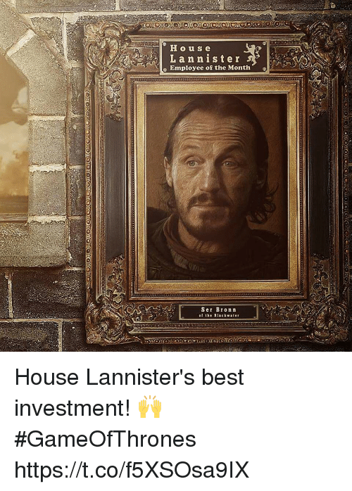 "Best, House, and Gameofthrones: House  Lannister  Employee of the Month""  Ser Bronn  of the Blackwater House Lannister's best investment! 🙌 #GameOfThrones https://t.co/f5XSOsa9IX"