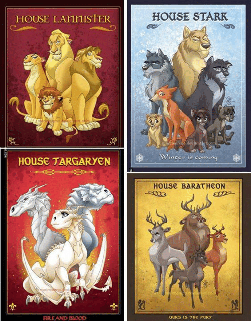 Bloods, Fire, and Memes: HOUSE LAnnISTER  HOUSE TARGARYEN  FIRE AND BLOOD  HOUSE STARK  ore  House BARATHEON  OURS IS THE FURY