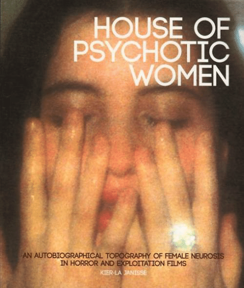 films: HOUSE OF  PSYCHOTIC  WOMEN  AN AUTOBIOGRAPHICAL TOPOGRAPHY OF FEMALE NEUROSIS  IN HORROR AND EXPLOITATION FILMS  KIER-LAJANISSE