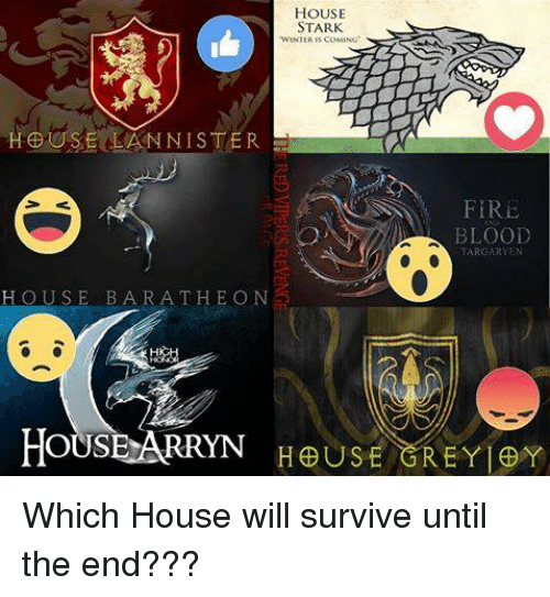 Memes, 🤖, and Lan: HOUSE  STARK  WINTER CoMING  HEUSE LAN NISTER  FIRE  BLOOD  TARGARYEN  HOUSE BARATHEON  HOUSE ARRYN HOUSE GREY Which House will survive until the end???