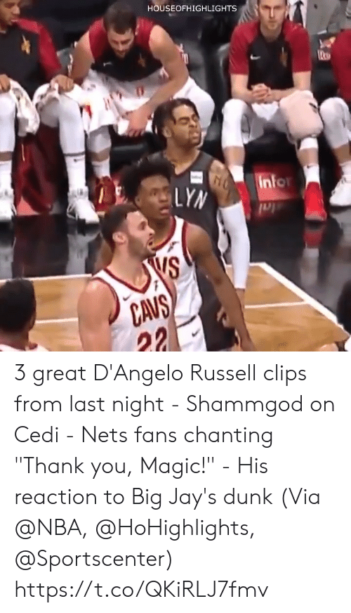 """SportsCenter: HOUSEOFHIGHLIGHTS  in  VS  CAUS 3 great D'Angelo Russell clips from last night - Shammgod on Cedi - Nets fans chanting """"Thank you, Magic!"""" - His reaction to Big Jay's dunk  (Via @NBA, @HoHighlights, @Sportscenter) https://t.co/QKiRLJ7fmv"""