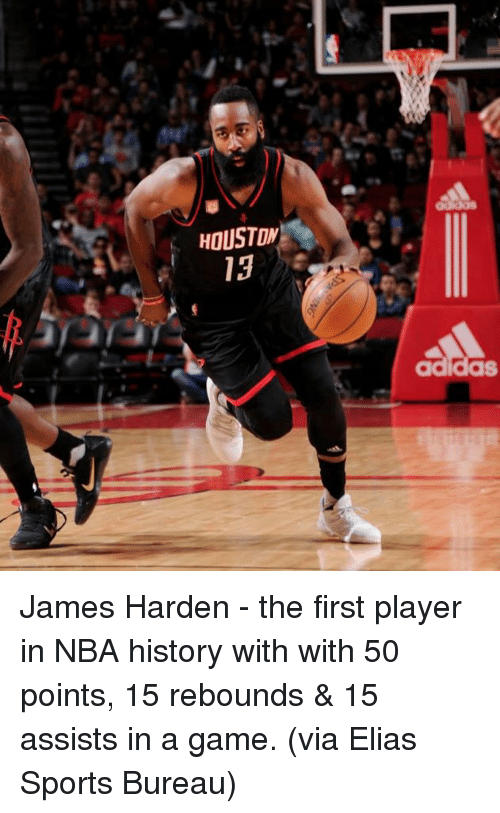Adidas, James Harden, and Memes: HOUSTON  13  adidas James Harden - the first player in NBA history with with 50 points, 15 rebounds & 15 assists in a game. (via Elias Sports Bureau)