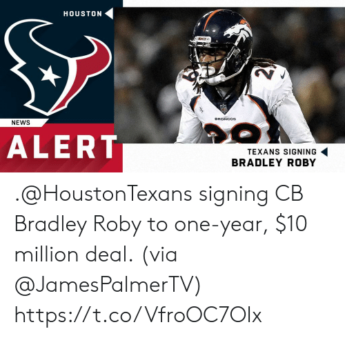 Bradley: HOUSTON  BRONCOS  NEWS  TO  ALERT  TEXANS SIGNING  BRADLEY ROBY .@HoustonTexans signing CB Bradley Roby to one-year, $10 million deal.  (via @JamesPalmerTV) https://t.co/VfroOC7OIx