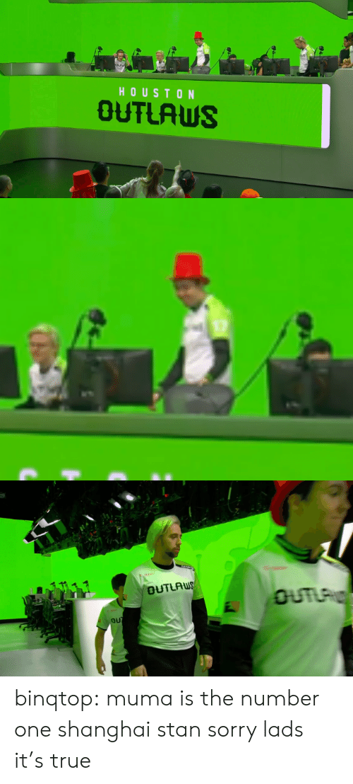outlaws: HOUSTON  OUTLAWS binqtop:  muma is the number one shanghai stan sorry lads it's true