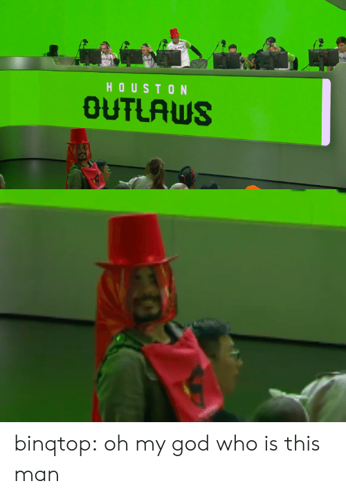outlaws: HOUSTON  OUTLAWS binqtop:  oh my god who is this man