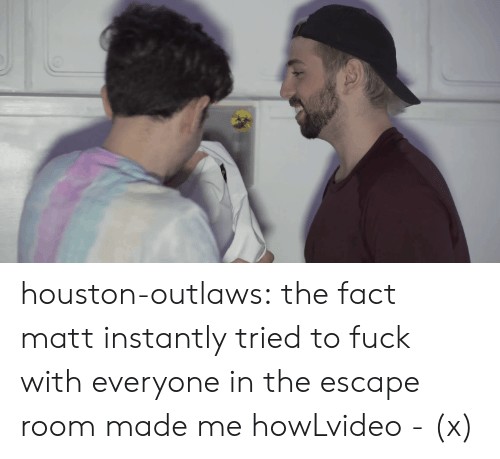 outlaws: houston-outlaws:  the fact matt instantly tried to fuck with everyone in the escape room made me howLvideo - (x)