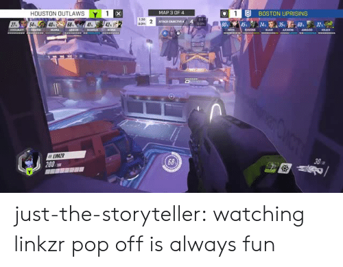 uprising: HOUSTON OUTLAWSY 1  LIU BOSTON UPRISING  MAP 3 OF4  27%  68  68  200 just-the-storyteller:  watching linkzr pop off is always fun