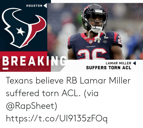miller: HOUSTON  TEXANS  TEXANS  BREAKING  LAMAR MILLER  SUFFERS TORN ACL Texans believe RB Lamar Miller suffered torn ACL. (via @RapSheet) https://t.co/UI9135zFOq