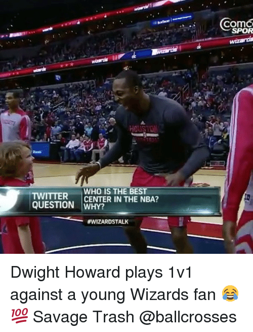 Dwight Howard, Memes, and Nba: HOUSTOU  WHO IS THE BEST  TWITTER  CENTER IN THE NBA?  QUESTION WHY?  MWIZARDSTALK  COmC  SPOR Dwight Howard plays 1v1 against a young Wizards fan 😂💯 Savage Trash @ballcrosses