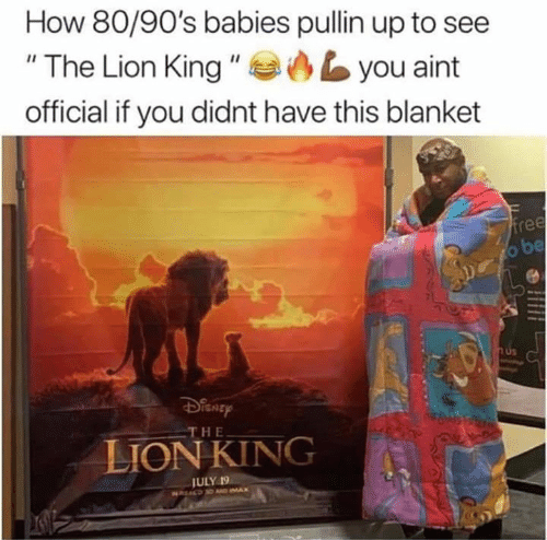 "The Lion King: How 80/90's babies pullin up to see  ""The Lion King ""  you aint  official if you didnt have this blanket  free  o be  H&  THE  LION KING  JULY 19  NREALD D AD IMAX"