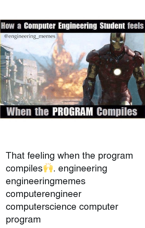 how a computer engineering student feels engineering memes when the 307646 how a computer engineering student feels memes when the program