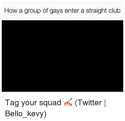 Club, Squad, and Twitter: How a group of gays enter a straight club Tag your squad 💅🏼 (Twitter   Bello_kevy)