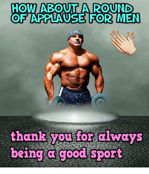 Funny Meme Applause : How about a round of applause for men thank you always